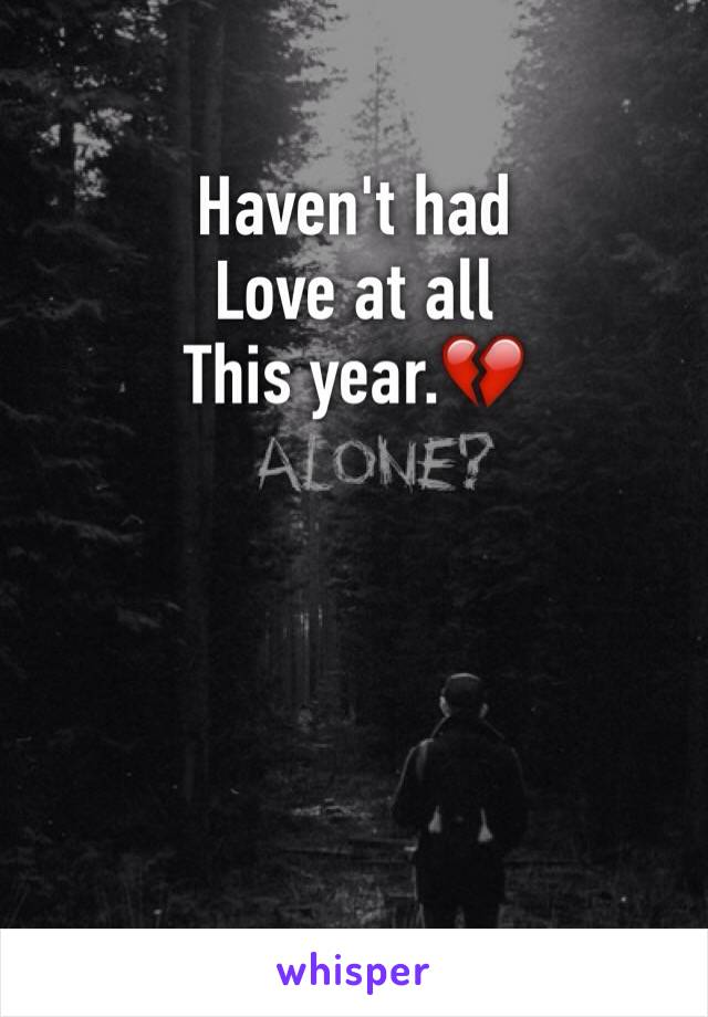 Haven't had Love at all This year.💔
