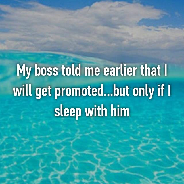 My boss told me earlier that I will get promoted...but only if I sleep with him