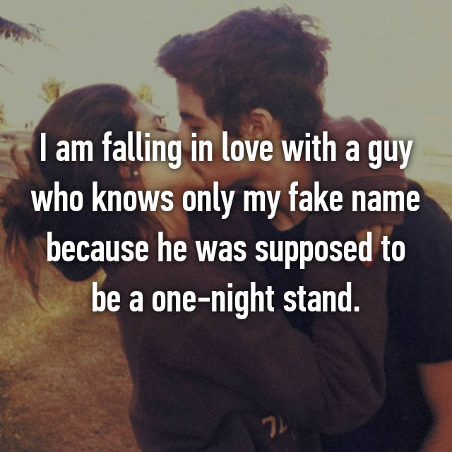 I am falling in love with a guy who knows only my fake name because he was supposed to be a one-night stand.