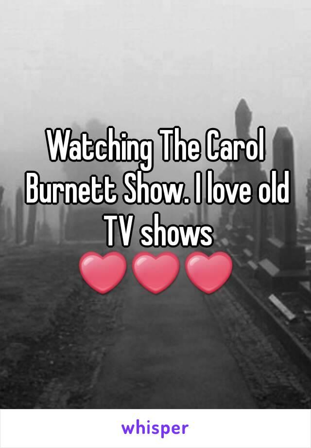 Watching The Carol Burnett Show. I love old TV shows ❤❤❤