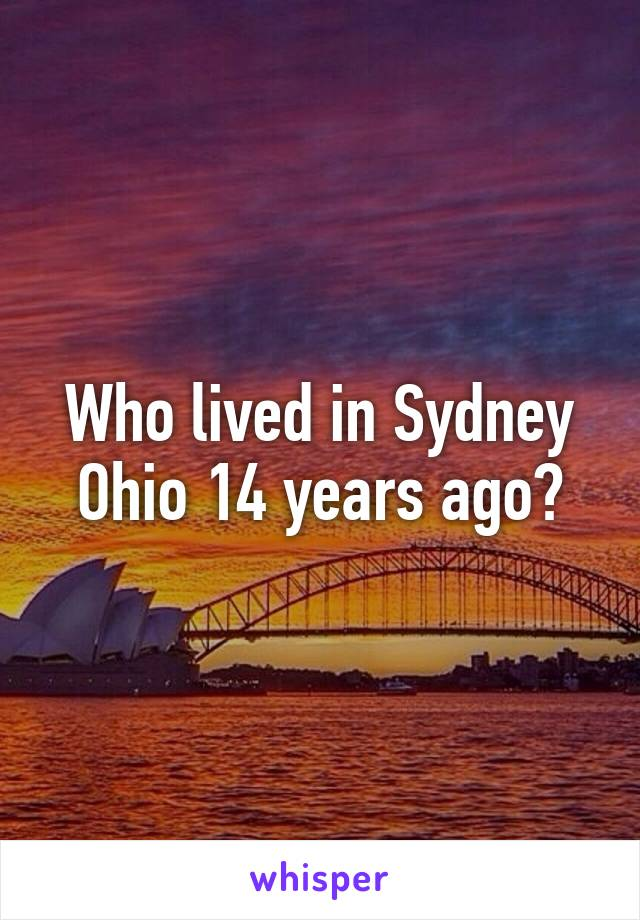 Who lived in Sydney Ohio 14 years ago?