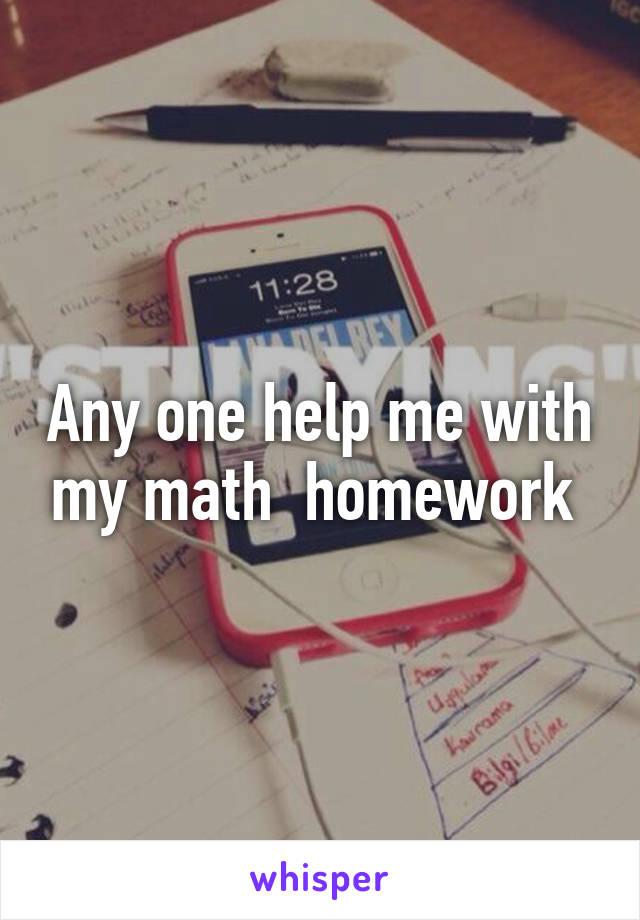 Any one help me with my math  homework