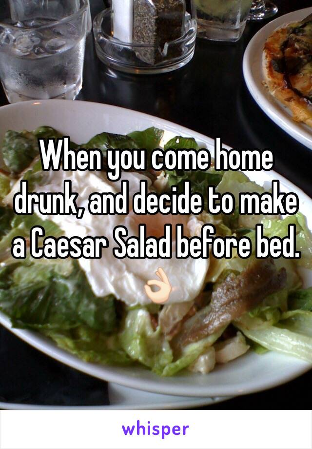 When you come home drunk, and decide to make a Caesar Salad before bed. 👌🏻