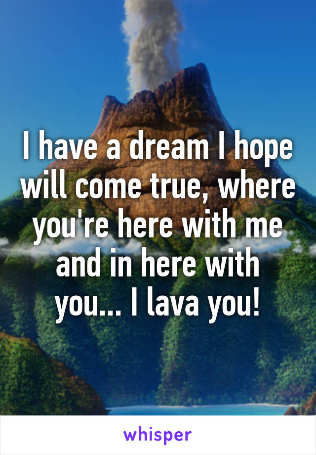 i have a dream i hope will come true