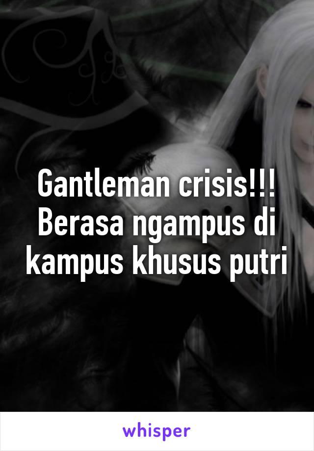 Gantleman crisis!!! Berasa ngampus di kampus khusus putri