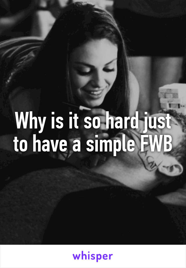 Why is it so hard just to have a simple FWB