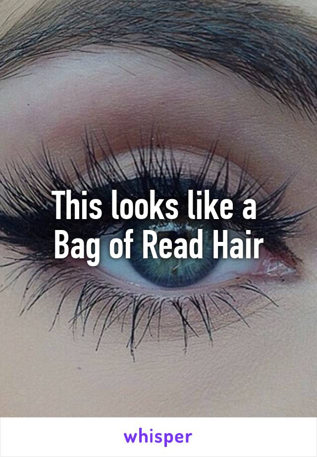 This looks like a  Bag of Read Hair