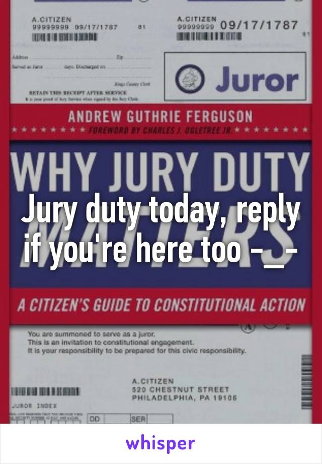 Jury duty today, reply if you're here too -_-