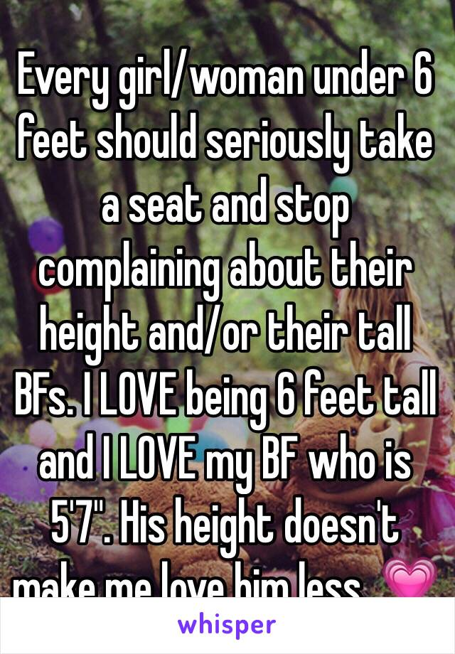 """Every girl/woman under 6 feet should seriously take a seat and stop complaining about their height and/or their tall BFs. I LOVE being 6 feet tall and I LOVE my BF who is 5'7"""". His height doesn't make me love him less. 💗"""