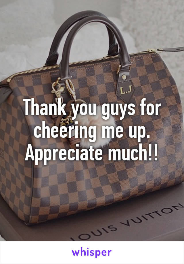 Thank you guys for cheering me up. Appreciate much!!