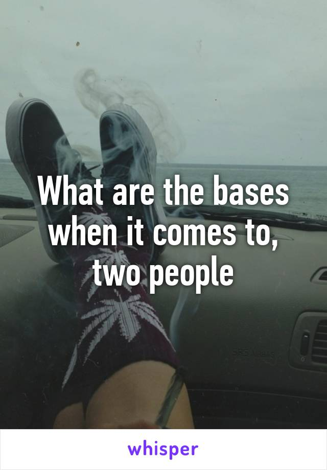 What are the bases when it comes to, two people