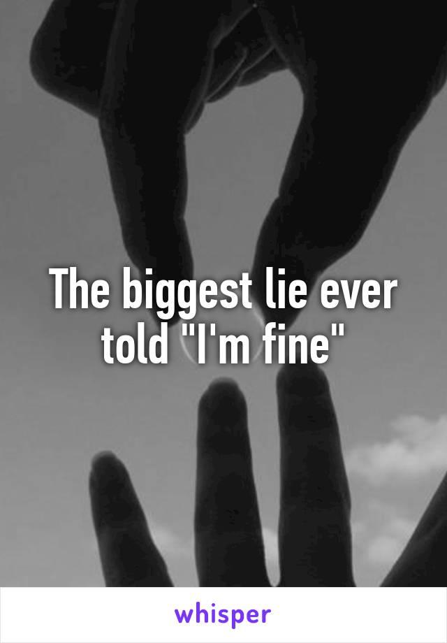 """The biggest lie ever told """"I'm fine"""""""