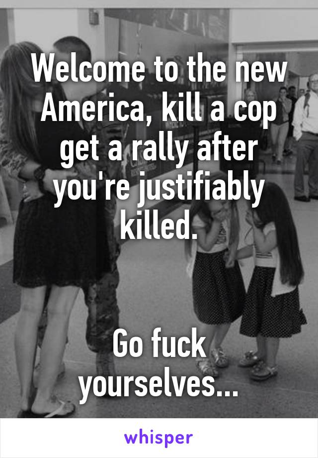 Welcome to the new America, kill a cop get a rally after you're justifiably killed.   Go fuck yourselves...