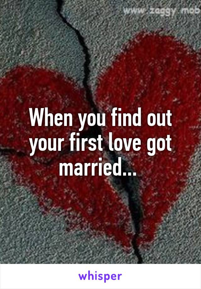 When you find out your first love got married...