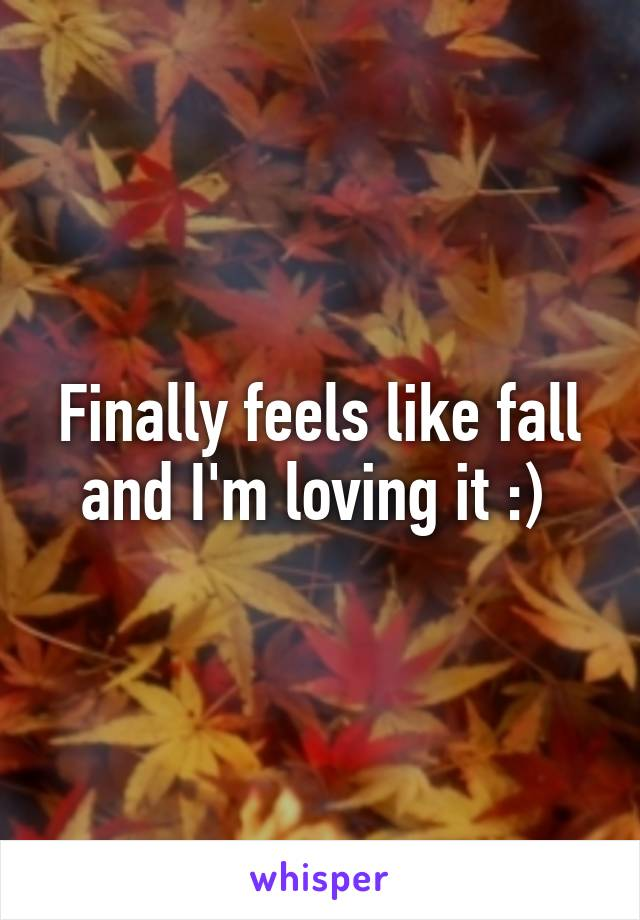 Finally feels like fall and I'm loving it :)