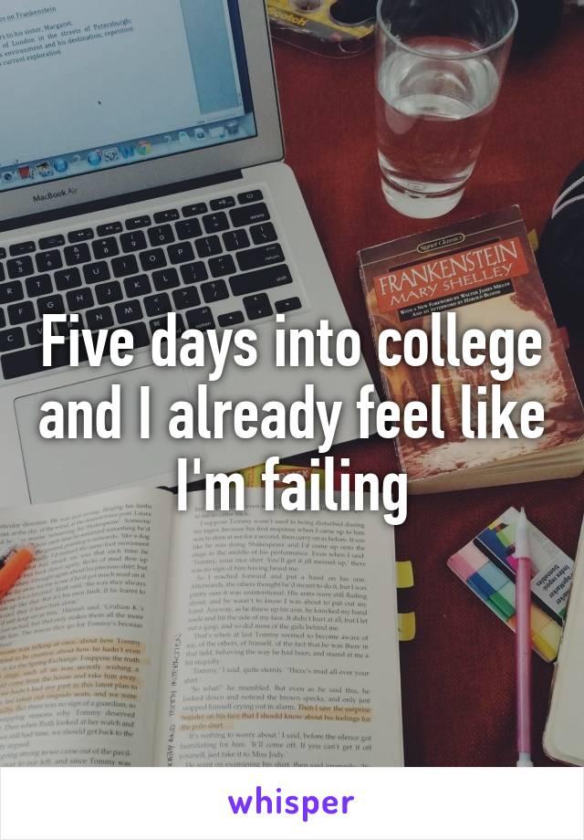 Five days into college and I already feel like I'm failing