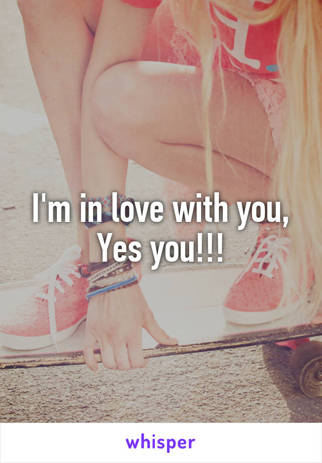 I'm in love with you, Yes you!!!