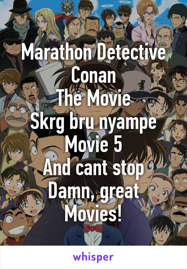 Marathon Detective Conan The Movie Skrg bru nyampe Movie 5 And cant stop Damn, great Movies!