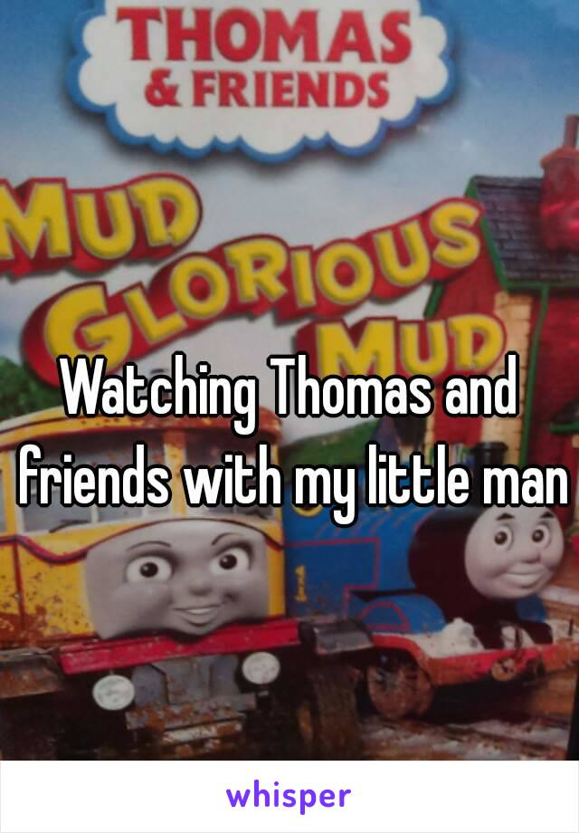 Watching Thomas and friends with my little man