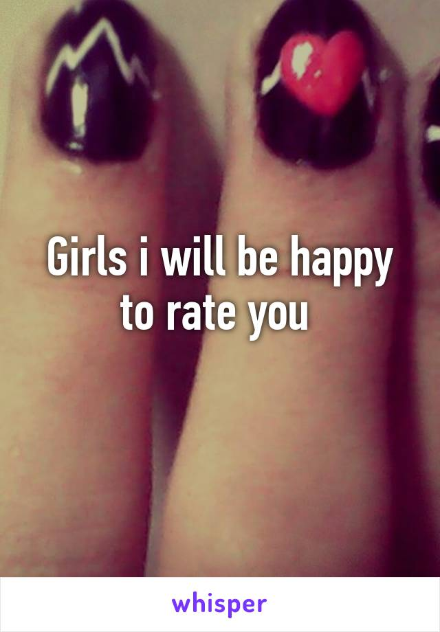 Girls i will be happy to rate you
