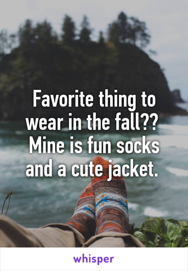 Favorite thing to wear in the fall??  Mine is fun socks and a cute jacket.