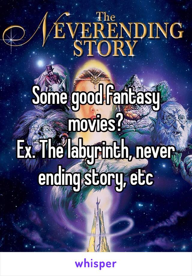 Some good fantasy movies?  Ex. The labyrinth, never ending story, etc