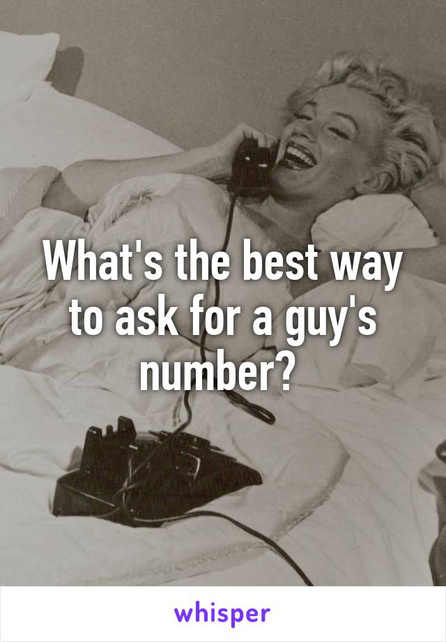 What's the best way to ask for a guy's number?