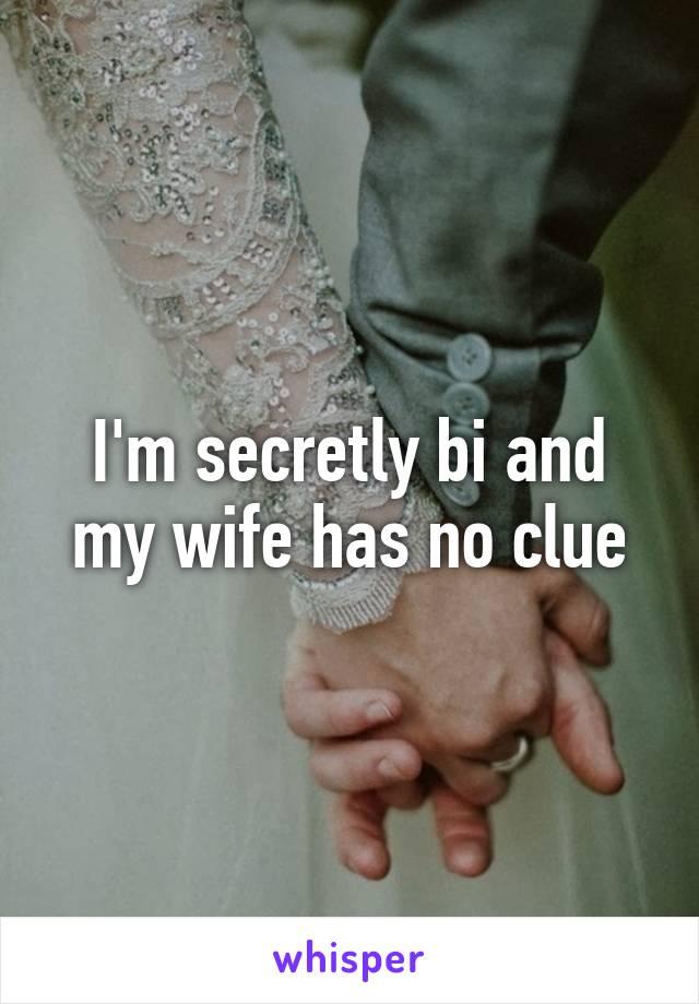 I'm secretly bi and my wife has no clue