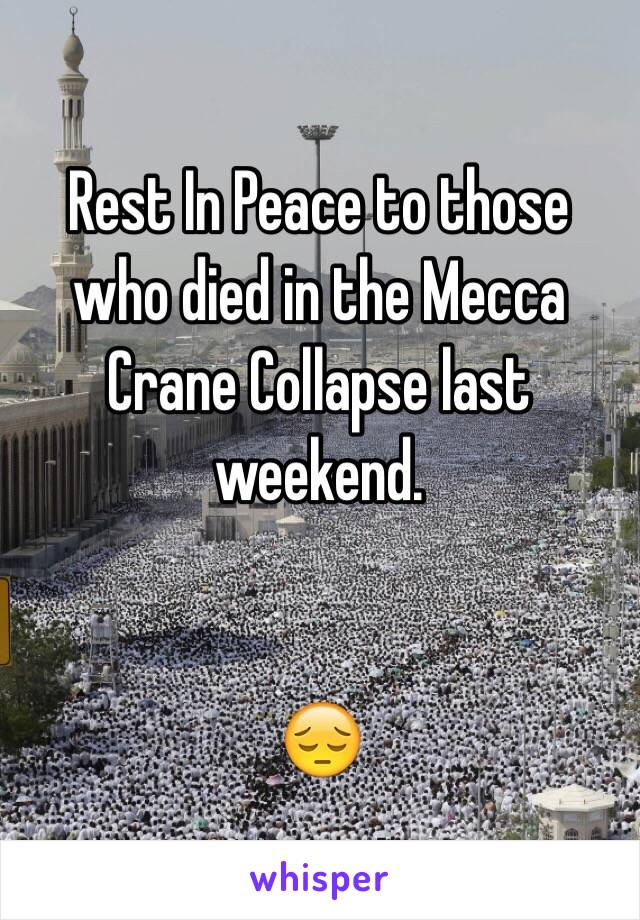 Rest In Peace to those who died in the Mecca Crane Collapse last weekend.    😔