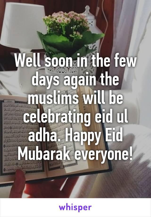 Well soon in the few days again the muslims will be celebrating eid ul adha. Happy Eid Mubarak everyone!
