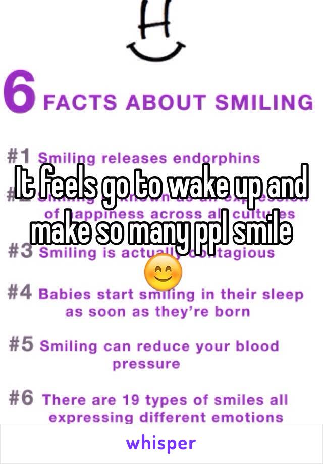 It feels go to wake up and make so many ppl smile 😊