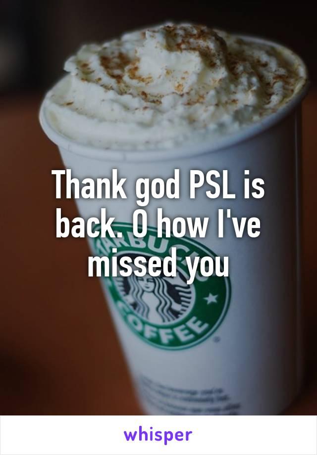 Thank god PSL is back. O how I've missed you