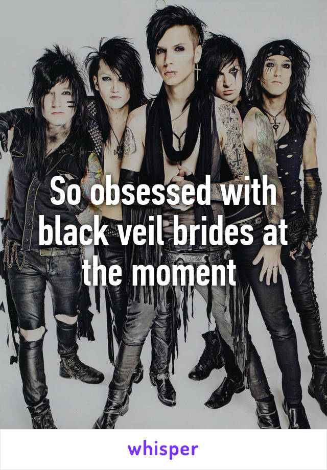So obsessed with black veil brides at the moment
