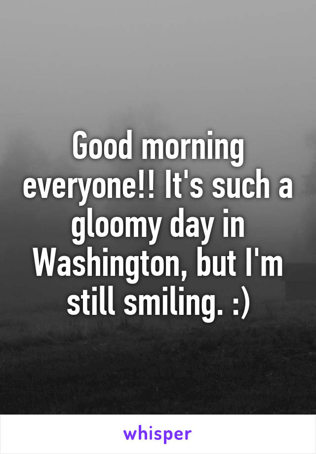 Good morning everyone!! It's such a gloomy day in Washington, but I'm still smiling. :)