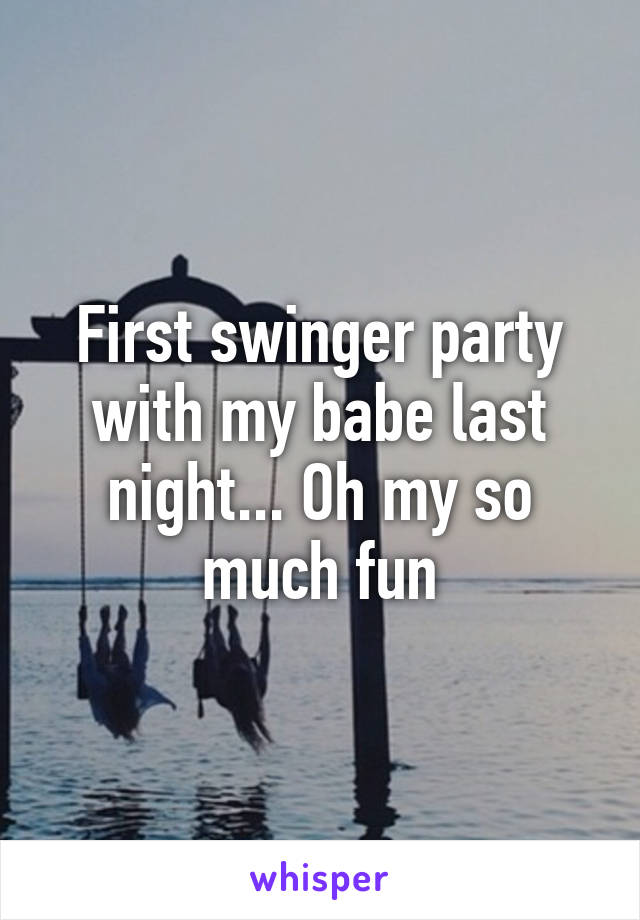 First swinger party with my babe last night... Oh my so much fun