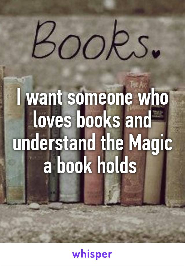 I want someone who loves books and understand the Magic a book holds