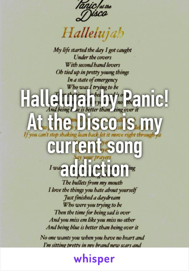 Hallelujah by Panic! At the Disco is my current song addiction