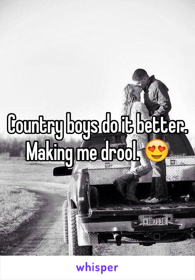 Country boys do it better. Making me drool. 😍