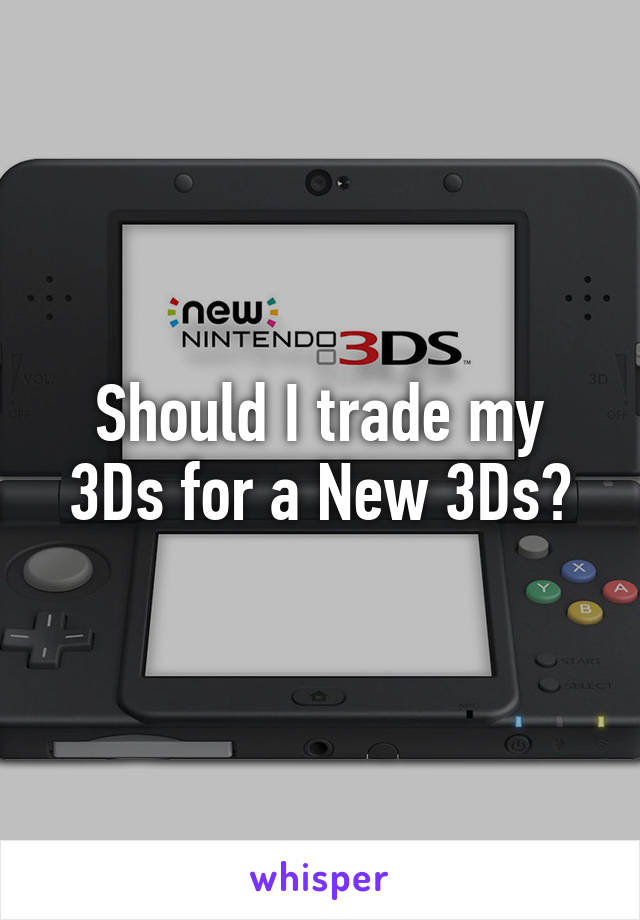 Should I trade my 3Ds for a New 3Ds?