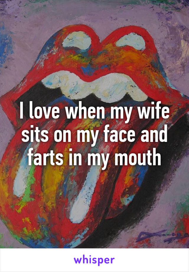 Wife Sits On My Face