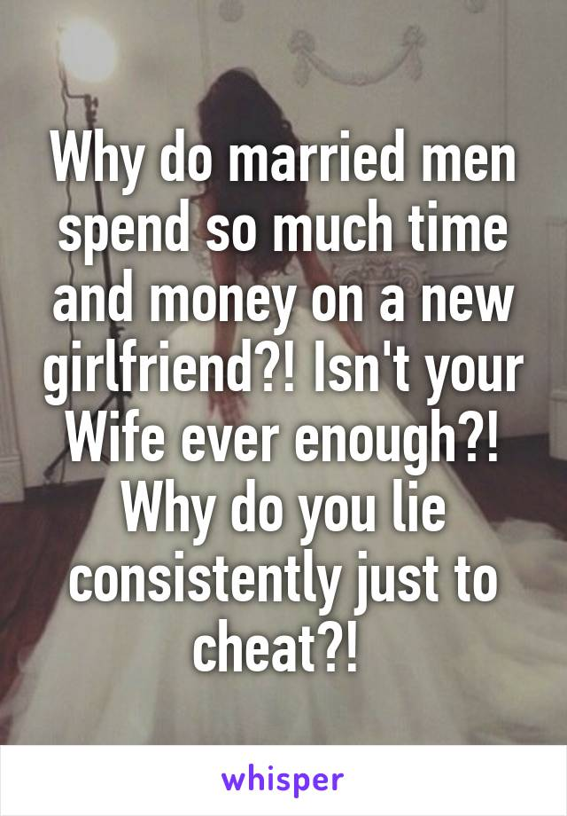 Why do married men cheat and lie