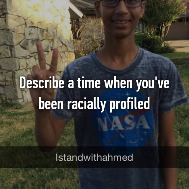 Describe a time when you've been racially profiled