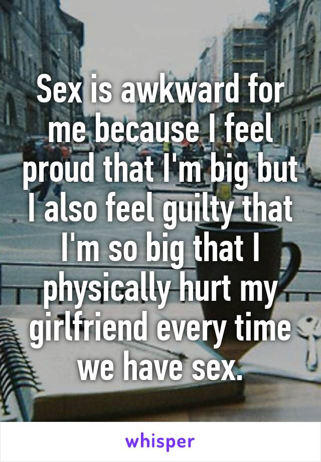 It Hurts My Girlfriend When We Have Sex