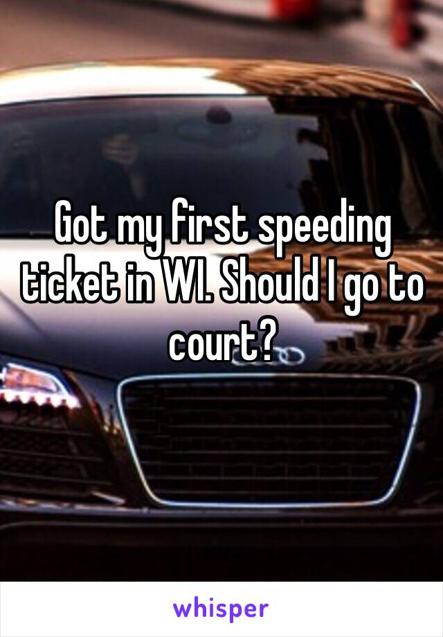 I got my first speeding ticket