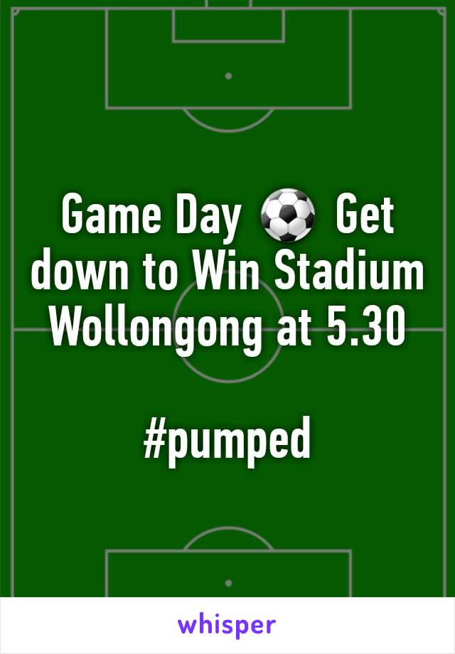 Game Day ⚽ Get down to Win Stadium Wollongong at 5.30   #pumped