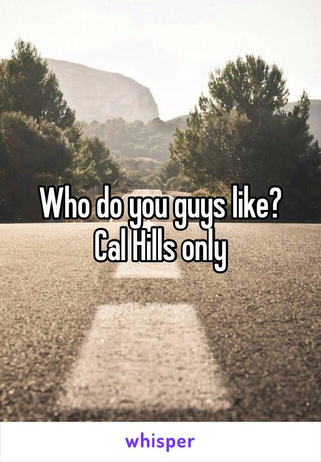 Who do you guys like?  Cal Hills only