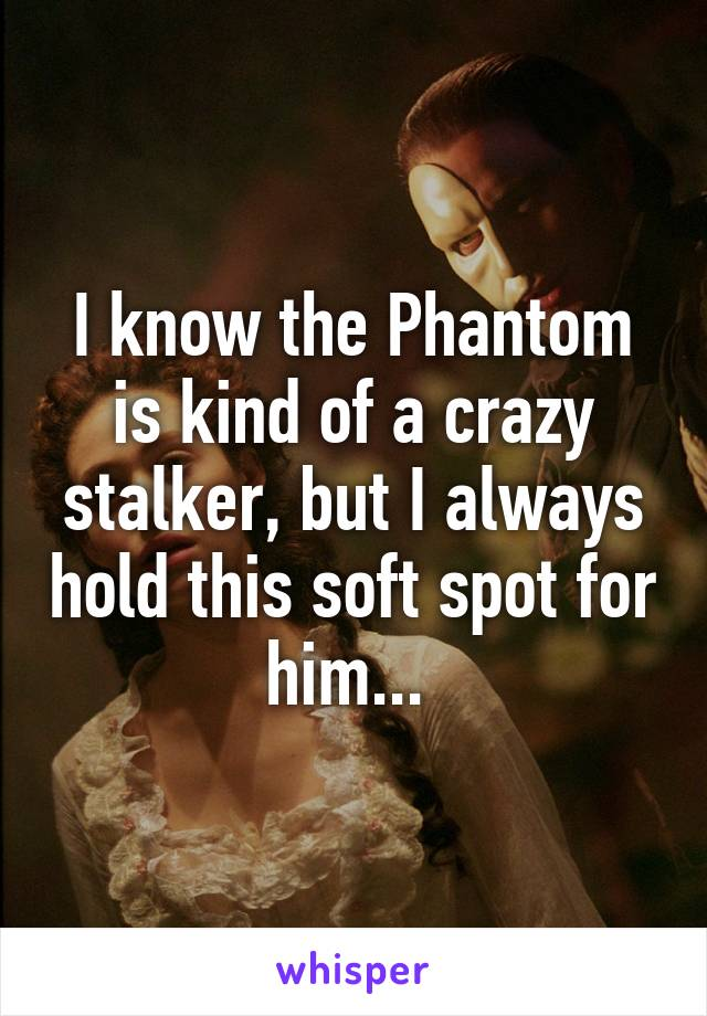 I know the Phantom is kind of a crazy stalker, but I always hold this soft spot for him...