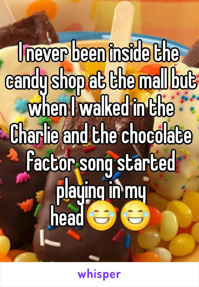 I never been inside the candy shop at the mall but when I walked in the Charlie and the chocolate factor song started playing in my head😂😂