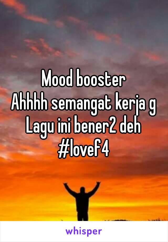 Mood booster Ahhhh semangat kerja g Lagu ini bener2 deh #lovef4