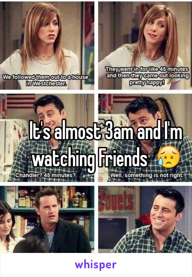It's almost 3am and I'm watching Friends  😥